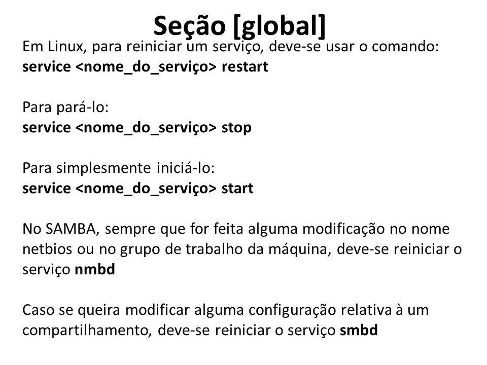 Seção [global] Em Linux, para reiniciar um serviço, deve-se usar o comando: service <nome_do_serviço> restart.